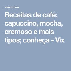 Receitas de café: capuccino, mocha, cremoso e mais tipos; conheça - Vix