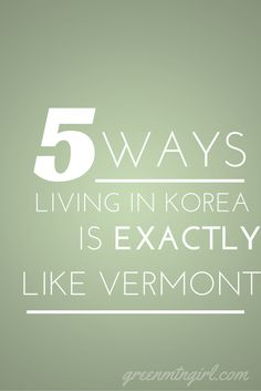 Believe it or not there are similarities between life in Vermont and life in Korea! Here are 5 Ways Living In Korea Is Exactly Like Vermont!