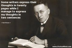 Some writers express their thoughts in twenty pages while I manage to express my thoughts in two sentences - Karl Kraus Quotes - StatusMind.com Believe In Miracles, Facebook Status, You Really, Wisdom Quotes, Sentences, The Twenties, Thoughts, Writers, Fictional Characters