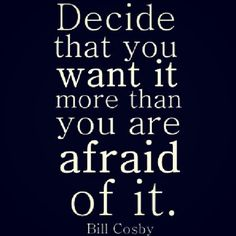 feel the fear....and ....do it ANYWAY!!!