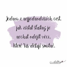 Nechat odejít Motivational Quotes, Inspirational Quotes, Motto, Karma, Quotations, Life Quotes, Advice, Feelings, My Love
