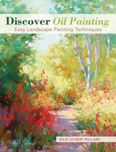 You Can Paint With Oils! An easy and fun introduction to landscape painting. Discover Oil Painting is a complete course on painting landscapes in oils. This fun and easy guide is loaded with time-hono
