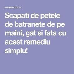 Scapati de petele de batranete de pe maini, gat si fata cu acest remediu simplu! Peta, How To Get Rid, Good To Know, Beauty Hacks, Beauty Tips, Health Fitness, Homemade, Makeup, Desserts