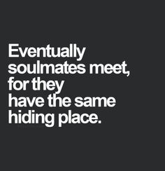 ... they have the same hiding place.