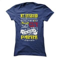 My HUSBAND is totally my most favorite GUY of all time in the history of foverer - tshirt printing #tee #clothing