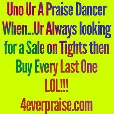 Uno Ur A Praise Dancer When...LOL!!! http://4everpraise.com #dance #praisedance #unourapraisedancer