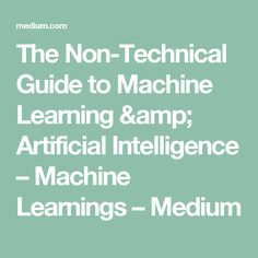 The Non-Technical Guide to Machine Learning & Artificial Intelligence – Machine Learnings – Medium