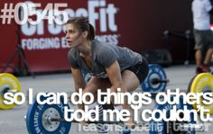 Reasons to be fit #0545: So I can do things others told me I couldn't. submitted byperfectshadeofdarkblu