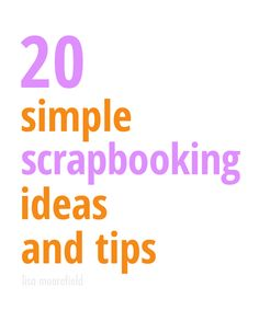20 simple scrapbooking ideas... I might use some of these to catch up a little :)