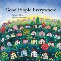 Gold medal winner (tie) for Picture Book - All Ages: 'Good People Everywhere', by Lynea Gillen; illustrated by Kristina Swarner (Three Pebble Press, LLC)