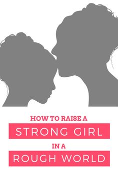 How to Raise a Strong Girl in a Rough World