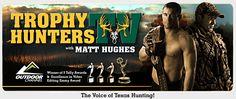 Matt Hughes - Trophy Hunters TV  Host- Texas Trophy Hunters Association™