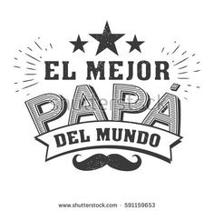The Best Dad In The World - World S Best Dad - Spanish Language. Happy Fathers Day - Feliz Dia Del Padre - Quotes Stock Vector - Illustration of father, logo: 88317769 Happy Father Day Quotes, Happy Love Quotes, Happy Fathers Day, Diy Father's Day Gifts, Gifts For Dad, Dad In Spanish, Fathers Day In Spanish, Dad Day, Dad Quotes