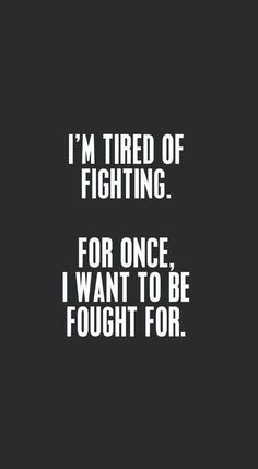 By the right person tho. Only toxic people seem yo fight for me =/