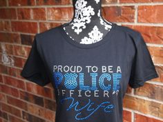 Proud to be a Police Officers Wife by BlingU on Etsy https://www.etsy.com/listing/180787234/proud-to-be-a-police-officers-wife