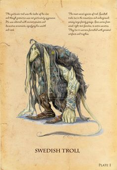 A troll is a supernatural being in Norse mythology and Scandinavian folklore. In origin, troll may have been a negative synonym for a jötunn (plural jötnar). In Old Norse sources, beings described as trolls dwell in isolated rocks, mountains, or caves, live together in small family units, and are rarely helpful to human beings.