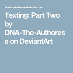 Texting: Part Two by DNA-The-Authoress on DeviantArt