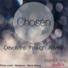 Chosen - New Advent Devotions - Essential Thing Devotions