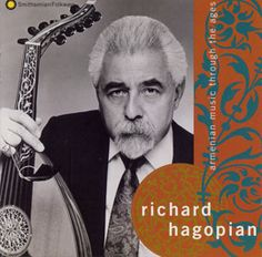 Armenian Music Through the Ages by  Richard Hagopian - Hagopian is a virtuoso on the 'ud (oud), a principal instrument of Armenian, Turkish, and Arab musical traditions. Included in his repertory are both Armenian classical and folk styles, which in the U.S. have received little exposure outside of the Armenian community.