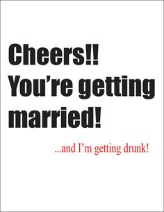 Cheers!! You're getting married and I'm getting drunk! funny and slightly crass greeting card to say congratulations for wedding congrats