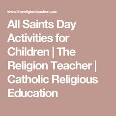 All Saints Day Activities for Children | The Religion Teacher | Catholic Religious Education