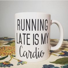 Running late is my cardio handmade Coffee mug. Gym lover and coffee lover gift all in one! By Yours Truly Embroidery & Design.  https://www.etsy.com/listing/256958879/running-late-is-my-cardio-coffee-mug