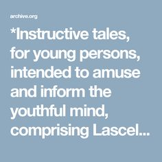 *Instructive tales, for young persons, intended to amuse and inform the youthful mind, comprising Lascelles, or The young soldier; Leland, or The wanderings of youthful romance : Trimmer, Mrs. (Sarah), 1741-1810 : Free Download & Streaming : Internet Archive