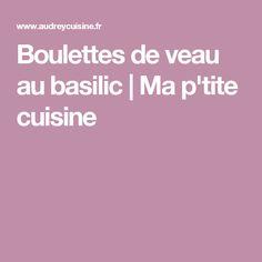 Boulettes de veau au basilic | Ma p'tite cuisine