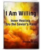 Free Kindle Book -   I Am Willing: Inner Healing Thru the Savior's Hand