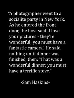 Photography quote: As a photographer I've been tempted to say things like this to people. Should I. ... After all I like being honest and a tad sarcastic