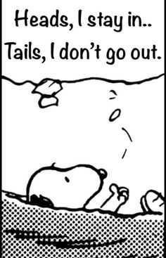 Snoopy - Heads, I go out . Tails, I stay in . Snoopy Love, Charlie Brown And Snoopy, Snoopy And Woodstock, Peanuts Cartoon, Peanuts Snoopy, Cute Quotes, Funny Quotes, Snoopy Quotes, All Family