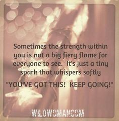 Strength no flame but tiny spark: keep going