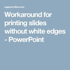 Workaround for printing slides without white edges - PowerPoint