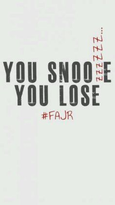 You snooze, you lose. Fajr Salah. Prayer. Islam.