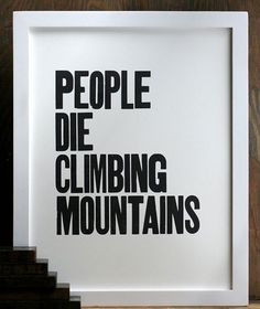 """People Die Climbing Mountains"" Letterpress Print 