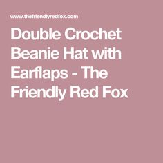 Double Crochet Beanie Hat with Earflaps - The Friendly Red Fox