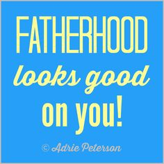 """Oh, yes, fatherhood looks good on every man! I created this for my blog post, """"Hiring Out Our Future."""""""