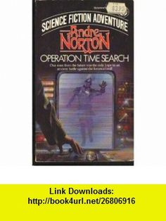 Operation Time Search (9780449243701) Andre Norton , ISBN-10: 0449243702  , ISBN-13: 978-0449243701 ,  , tutorials , pdf , ebook , torrent , downloads , rapidshare , filesonic , hotfile , megaupload , fileserve
