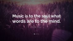 "Music Quotes: ""Music is to the soul what words are to the mind."" — Modest Mouse"