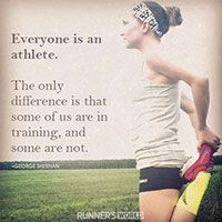 Everyone Is An Athlete. The only difference is that some of us are in training, and some are not.