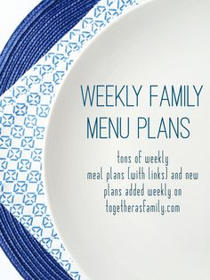 FAMILY MENU PLANS- tons of weekly meal plans (with links) all planned out. A NEW menu plan added WEEKLY! togetherasfamily.com