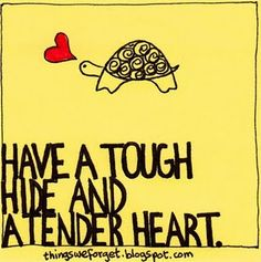 tough and tender.you're so tough.yet so tender. How can a person as whole as this? Love Me Quotes, Great Quotes, Quotes To Live By, Life Quotes, Inspirational Quotes, Quotable Quotes, Lyric Quotes, Funny Quotes, Turtle Quotes