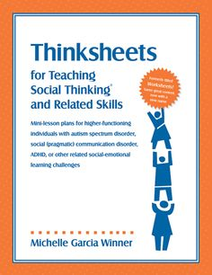 One of Social Thinking's best-selling books, Worksheets!, now has a new name: Thinksheets. Encourages higher functioning individuals with autism spectrum disorder, social (pragmatic) communication disorder, ADHD, or other related social–emotional learning challenges to process more deeply what social thinking means to them. The curriculum works best for students mid elementary through high school. The thinksheets are coded to suggest which ones are better for different aged students.