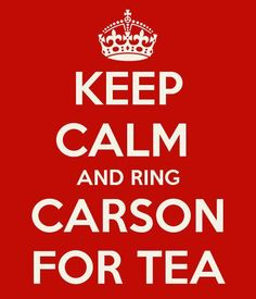 Keep Calm and Ring Carson For Tea ... at Downton Abbey, of course | #DowntonAbbey