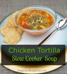 EASY Slow Cooker Chicken Tortilla Soup.   All of the ingredients are dumped into the crock pot.  Can't get any easier!  Super yummy soup!    happydealhappyday.com