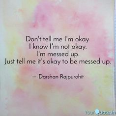 Darshan Rajpurohit says, ' Don't tell me I'm okay.I know I'm not okay. Read the best original quotes, shayari, poetry & thoughts by Darshan Rajpurohit on India's fastest growing Creative Social Network Im Fine Quotes, Messed Up Quotes, It Will Be Ok Quotes, Pretty Quotes, Hurt Quotes, Quotes To Live By, I Messed Up, I Will Be Okay, Im Not Okay