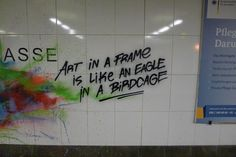 Art in a Frame is Like an eagle in a Birdcage.  Mock graffiti.  Google Image Result for http://24.media.tumblr.com/tumblr_mbwy90zmOP1ro4bmfo1_500.jpg