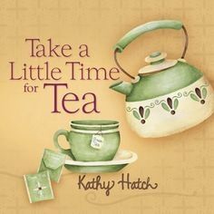 """Take a Little Time for Tea""    Artist and Author ~Kathy Hatch~ of ""Kathy Hatch Designs, Inc."""