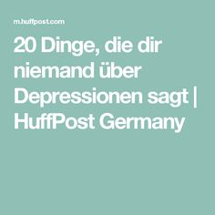 20 Dinge, die dir niemand über Depressionen sagt | HuffPost Germany