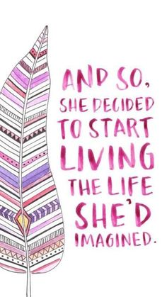 And so she decided to start living the life she'd imagined * Your Daily Brain Vitamin * Today. Decide to start today. * Live * It's Your One Life * motivation * inspiration * quotes * quote of the day * DBV Life Quotes Love, Cute Quotes, Happy Quotes, Great Quotes, Positive Quotes, Motivational Quotes, Inspirational Quotes, Happiness Quotes, Thankful Quotes Life